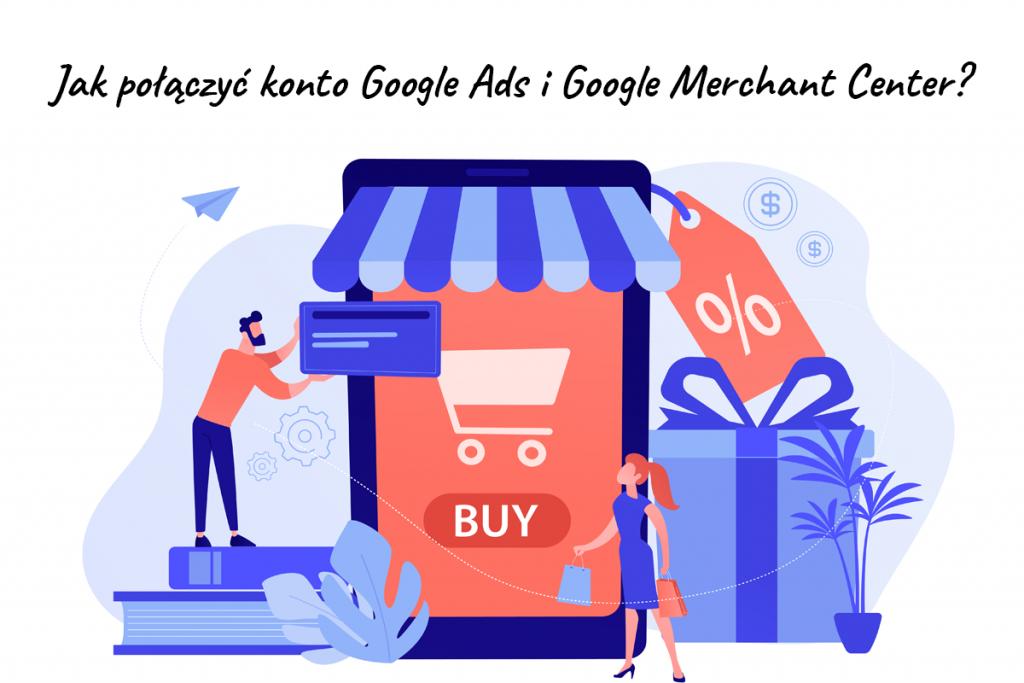 Google Ads i Google Merchant center połączenie kont